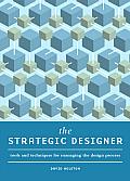 The Strategic Designer: Tools & Techniques for Managing the Design Process