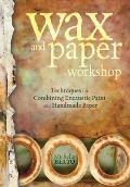 Wax & Paper Workshop Techniques for Combining Encaustic Paint & Handmade Paper