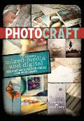 Photo Craft: Creative Mixed Media and Digital Approaches to Transforming Your Photographs Cover