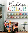 Crochet with Color: 25 Contemporary Projects for the Yarn Lover Cover