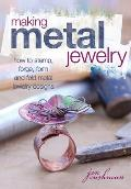 Making Metal Jewelry: How to Stamp, Forge, Form and Fold Metal Jewelry Designs Cover