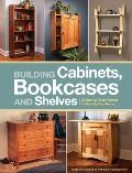 Building Cabinets, Bookcases and Shelves: 29 Step-By-Step Projects to Beautify Your Home