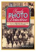 Family Photo Detective Learn How to Find Genealogy Clues in Old Photos & Solve Family Photo Mysteries