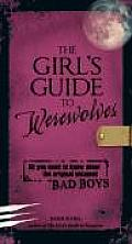 The Girl's Guide to Werewolves: All You Need to Know about the Original Untamed Bad Boys