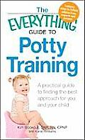 The Everything Guide to Potty Training: A Practical Guide to Finding the Best Approach for You and Your Child (Everything)