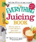 The Everything Juicing Book: All You Need to Create Delicious Juices for Optimum Health! (Everything) Cover