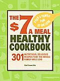 $7 A Meal Healthy Cookbook 301 Nutritious