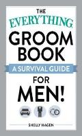 The Everything Groom Book: A Survival Guide for Men! (Everything) Cover