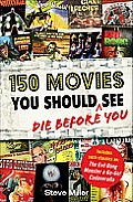 150 Movies You Should Die Before You See by Steve Miller