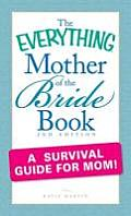 The Everything Mother of the Bride Book: A Survival Guide for Mom! (Everything) Cover