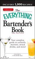 The Everything Bartender's Book: Your Complete Guide to Cocktails, Martinis, Mixed Drinks, and More! (Everything)