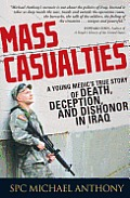 Mass Casualties: A Young Medic's True Story of Death, Deception, and Dishonor in Iraq