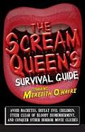 The Scream Queen's Survival Guide: Avoid Machetes, Defeat Evil Children, Steer Clear of Bloody Dismemberment, and Conquer Other Horror Movie Cliches