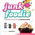 Junk Foodie 51 Delicious Recipes for the Lowbrow Gourmand
