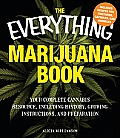 The Everything Marijuana Book: Your Complete Cannabis Resource, Including History, Growing Instructions, and Preparation (Everything)