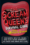 The Scream Queen's Survival Guide: Avoid Machetes, Defeat Evil Children, Steer Clear of Bloody Dismemberment, and Conquer Other Horror Movie Clichés