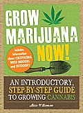 Grow Marijuana Now!: an Introductory, Step-by-step Guide To Growing Cannabis (11 Edition)