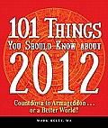 101 Things You Should Know about 2012 Countdown to Armageddon or a Better World