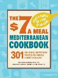 The $7 a Meal Mediterranean Cookbook: 301 Delicious, Nutritious Recipes the Whole Family Will Love