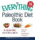 The Everything Paleolithic Diet Book: An All-Natural, Easy-To-Follow Plan to Improve Health, Lose Weight, Increase Endurance, and Prevent Disease (Everything)