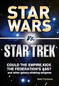 Star Wars vs Star Trek Could the Empire Kick the Federations Ass & Other Galaxy Shaking Enigmas