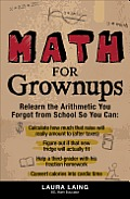 Math for Grownups: Re-Learn the Arithmetic You Forgot from School So You Can, Calculate How Much That Raise Will Really Amount to (After