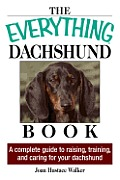 The Everything Daschund Book: A Complete Guide to Raising, Training, and Caring for Your Daschund