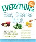 Everything Easy Cleanse Book Recipes Tips & Tricks for a Safe & Healthy Detox