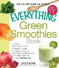 Everything Green Smoothies Book Includes the Green Go Getter Cleansing Cranberry Pomegranate Preventer Green Tea Metabolism Booster Cantaloup Quencher & Hundreds More