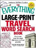 The Everything Large-Print Travel Word Search Book: Find Your Way Through 150 Easy-To-Read Puzzles (Everything)