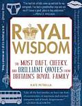 Royal Wisdom The Most Daft Cheeky & Brilliant Quotes from Britains Royal Family