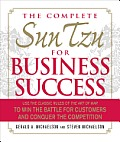 Complete Sun Tzu for Business Success Use the Classic Rules of The Art of War to Win the Battle for Customers & Conquer the Competition