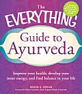 The Everything Guide to Ayurveda: Improve Your Health, Develop Your Inner Energy, and Find Balance in Your Life (Everything)