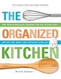 The Organized Kitchen: Keep Your Kitchen Clean, Organized, and Full of Good food—and save Time, Money, (And Your Sanity) Every Day!