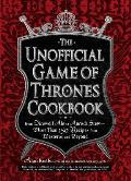 The Unofficial Game of Thrones Cookbook: From Direwolf Ale to Auroch Stew - More Than 150 Recipes from Westeros and Beyond Cover