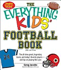 Everything Kids Football Book 3rd Edition The All Time Greats Legendary Teams & Todays Favorite Players & Tips on Playing Like a Pro
