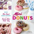 "Mini Donuts: 100 Bite-Sized Donut Recipes to Sweeten Your ""Hole"" Day Cover"