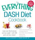 The Everything Dash Diet Cookbook: Lower Your Blood Pressure and Lose Weight - With 300 Quick and Easy Recipes! Lower Your Blood Pressure Without Drug (Everything) Cover