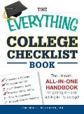 The Everything College Checklist Book: The Ultimate, All-In-One Handbook for Getting in - And Settling in - To College! (Everything)