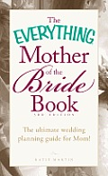 Everything Mother of the Bride Book The Ultimate Wedding Planning Guide for Mom