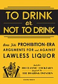 To Drink or Not to Drink: Bona Fide Prohibition-Era Arguments for and Against Lawless Liquor