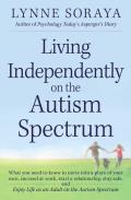 Living Independently on the Autism Spectrum: What You Need to Know to Move Into a Place of Your Own, Succeed at Work, Start a Relationship, Stay Safe,