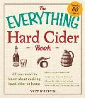 The Everything Hard Cider Book: All You Need to Know about Making Hard Cider at Home (Everything)
