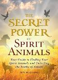 Secret Power of Spirit Animals Your Guide to Finding Your Spirit Animals & Unlocking the Truths of Nature