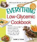 The Everything Low-Glycemic Cookbook: Includes Apple Oatmeal Breakfast Bars, Parmesan Artichoke Dip, Creamy Cauliflower Soup, Mushroom Pork Medallions