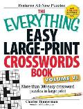 The Everything Easy Large-Print Crosswords Book, Volume VI: More Than 100 Easy Crossword Puzzles in Large Print (Everything)
