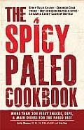 The Spicy Paleo Cookbook: More Than 200 Fiery Snacks, Dips, & Main Dishes for the Paleo Diet