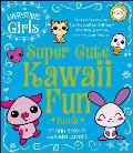 The Everything Girls Super Cute Kawaii Fun Book: Tons of Creative, Fun Kawaii Activities--Doodles, Games, Crafts, and More! (Everything)