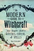 Modern Guide to Witchcraft Your Complete Guide to Witches Covens & Spells
