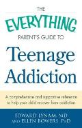 The Everything Parent's Guide to Teenage Addiction: A Comprehensive and Supportive Reference to Help Your Child Recover from Addiction (Everything)